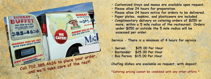 Call 702.385.4636 to place your Michoacan Mexican Catering order.
